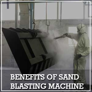 Benefits of Sand Blasting